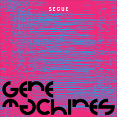 Gene Machines - Segue EP