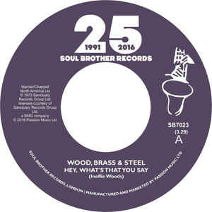 Wood, Brass & Steel - Hey, What's That You Say 7-Inch