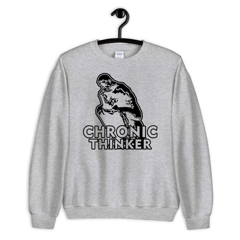 Chronic Thinker Unisex Sweatshirt