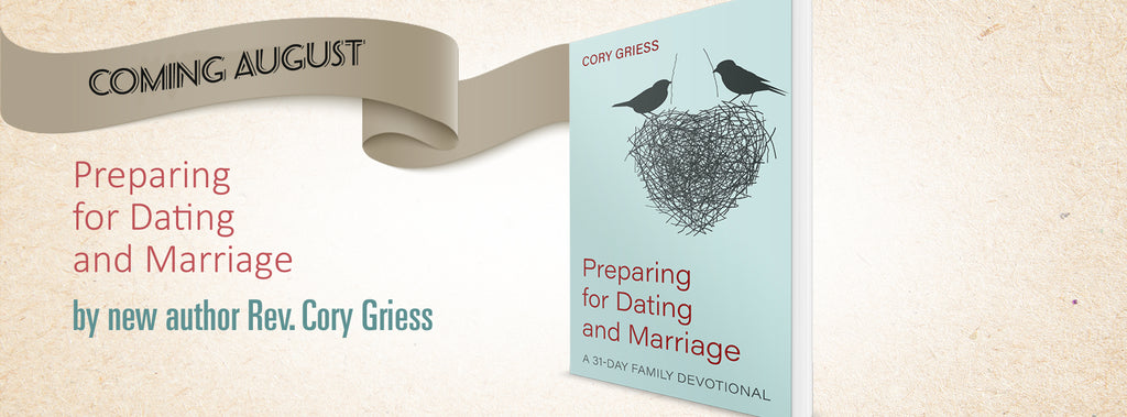 Coming soon! Preparing for Dating and Marriage: A 31-Day Family Devotional