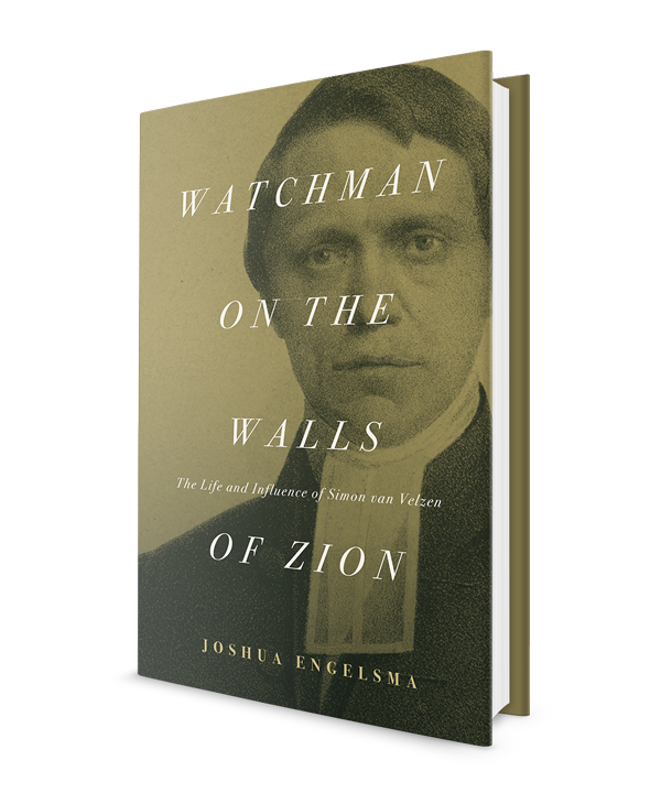 Watchman on the Walls of Zion: The Life and Influenece of Simon van Velzen