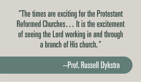 """The times are exciting for the Protestant Reformed Churches… It is the excitement of seeing the Lord working in and through a branch of His church. """