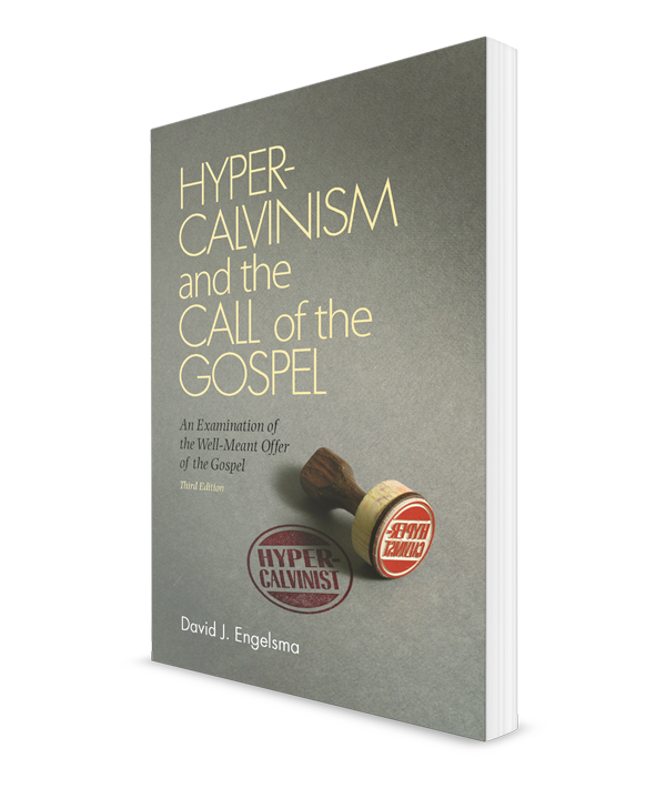 Hyper-Calvinism and the Call of the Gospel: An Examination of the Well-meant offer of the gospel