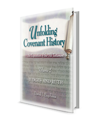 Unfolding Covenant History: Judges and Ruth - Volume 5