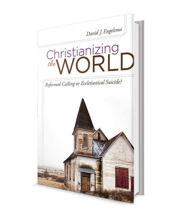 Christianizing the World, Reformed Calling or Ecclesiastical Suicide