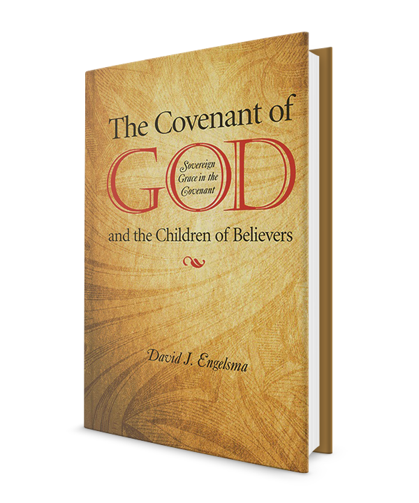 The Covenant of God and the Children of Believers: Sovereign Grace in the Covenant