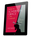 Battle for Sovereign Grace in the Covenant: The Declaration of Principles (ebook)
