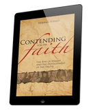 Contending for the Faith: The Rise of Heresy and the Development of the Truth