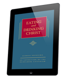 Eating and Drinking Christ: Volume 7 in The Triple Knowledge series (ebook)