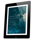 Gospel Truth of Justification: Proclaimed, Defended, Developed (ebook)
