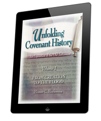 Unfolding Covenant History: From Creation to the Flood - Volume 1 (ebook)