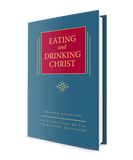 Eating and Drinking Christ: Volume 7 in The Triple Knowledge series