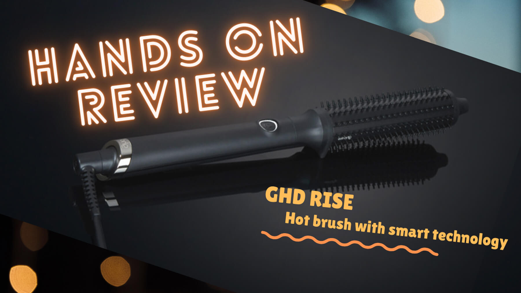 GHD Rise Hands on Review collage and graphic