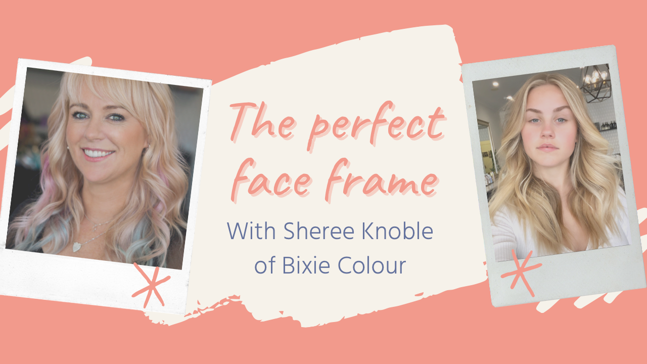 The Perfect Face Frame with Bixie Colour's Sheree Knoble