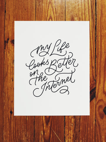 "My Life Looks Better on the Internet // Print [8"" x 10""]"