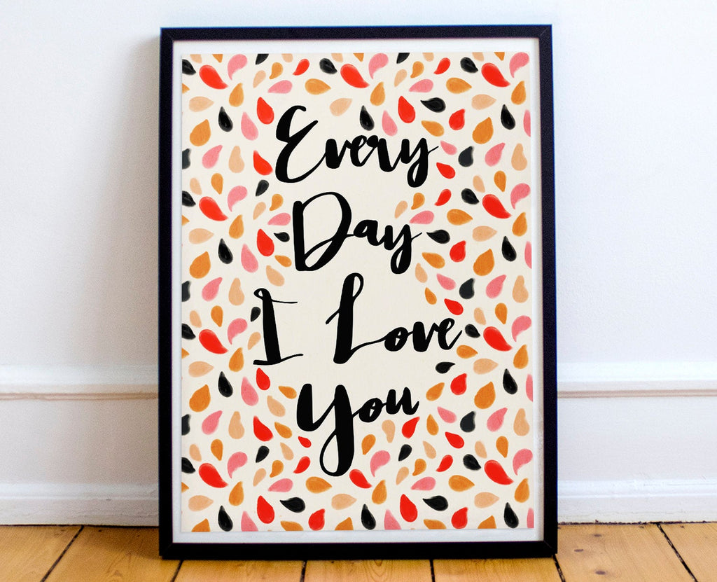 Every Day I Love You | Art Print | Home Decor | Giclee Quality