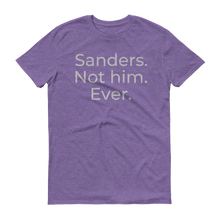 Load image into Gallery viewer, Sanders. Not him. Ever.