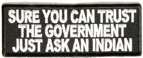 SURE YOU CAN TRUST THE GOVERNMENT JUST ASK AN INDIAN PATCH