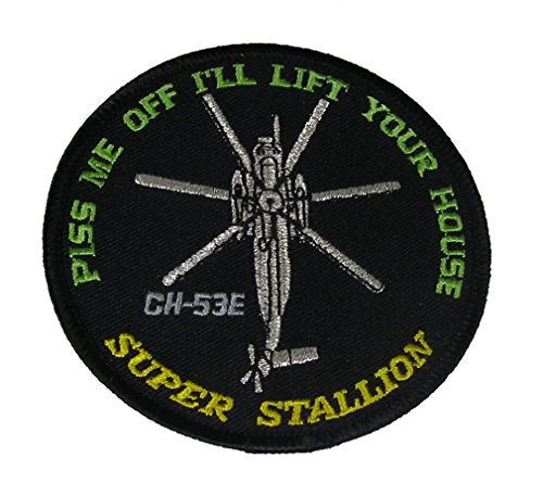 SIKORSKY CH-53E SUPER STALLION CRUISE JACKET PATCH - Piss Me Off And I'll Lift Your House CH-53 Patch - Color - Veteran Owned Business.