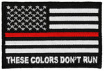 THESE COLORS DON'T RUN AMERICAN FLAG RED LINE FIRE FIGHTER PATCH