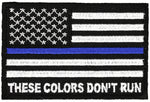 THESE COLORS DON'T RUN AMERICAN FLAG BLUE LINE POLICE PATCH