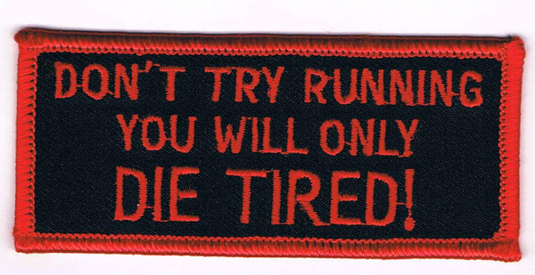 DON'T TRY RUNNING YOU WILL ONLY DIE TIRED PATCH - HATNPATCH