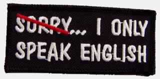 Sorry (Not Sorry).... I Only Speak ENGLISH Patch