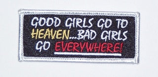 Good Girls Go To Heaven Bad Girls Go EVERYWHERE Patch
