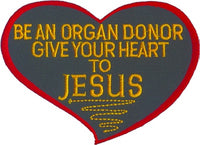 Be An Organ Donor Give Your Heart To Jesus Patch - HATNPATCH