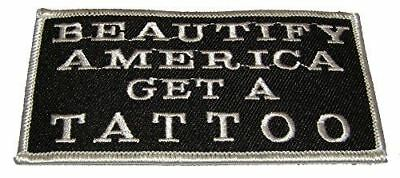 BEAUTIFY AMERICA GET A TATTOO PATCH OUTLAW REBEL INK FUNNY HUMOR