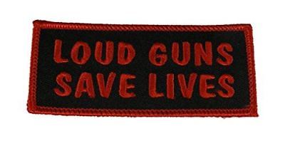 LOUD GUNS SAVE LIVES PATCH 2ND SECOND AMENDMENT DEFEND FUNNY HUMOR