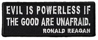 EVIL IS POWERLESS IF THE GOOD ARE UNAFRAID REAGAN QUOTE PATCH - Color - Veteran Owned Business.