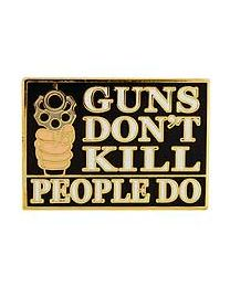 Guns Don't Kill People, People Do! Pin