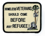 Homeless VETERANS Should Come BEFORE any REFUGEE!! WITH COMBAT CROSS MEMORIAL PATCH - Color - Veteran Owned Business - HATNPATCH