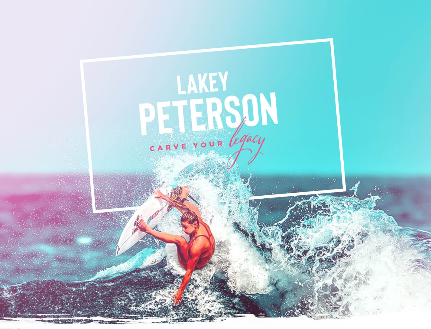 Lakey Peterson, carve your legacy