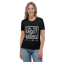 Load image into Gallery viewer, Ask Me About Brows - Women's T-shirt Black White Print
