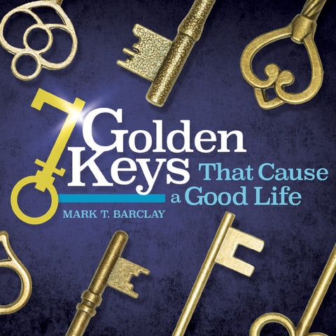 7 Golden Keys That Cause a Good Life