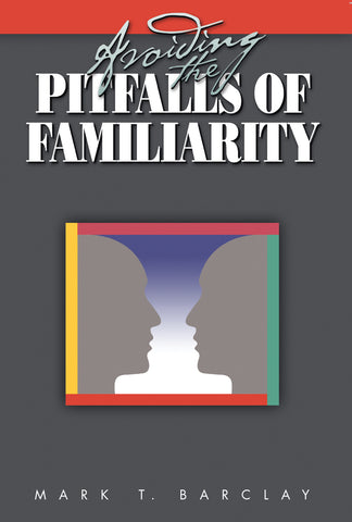 Avoiding the Pitfalls of Familiarity