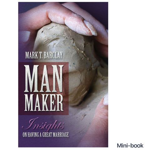 Man Maker; Insights on Having a Great Marriage