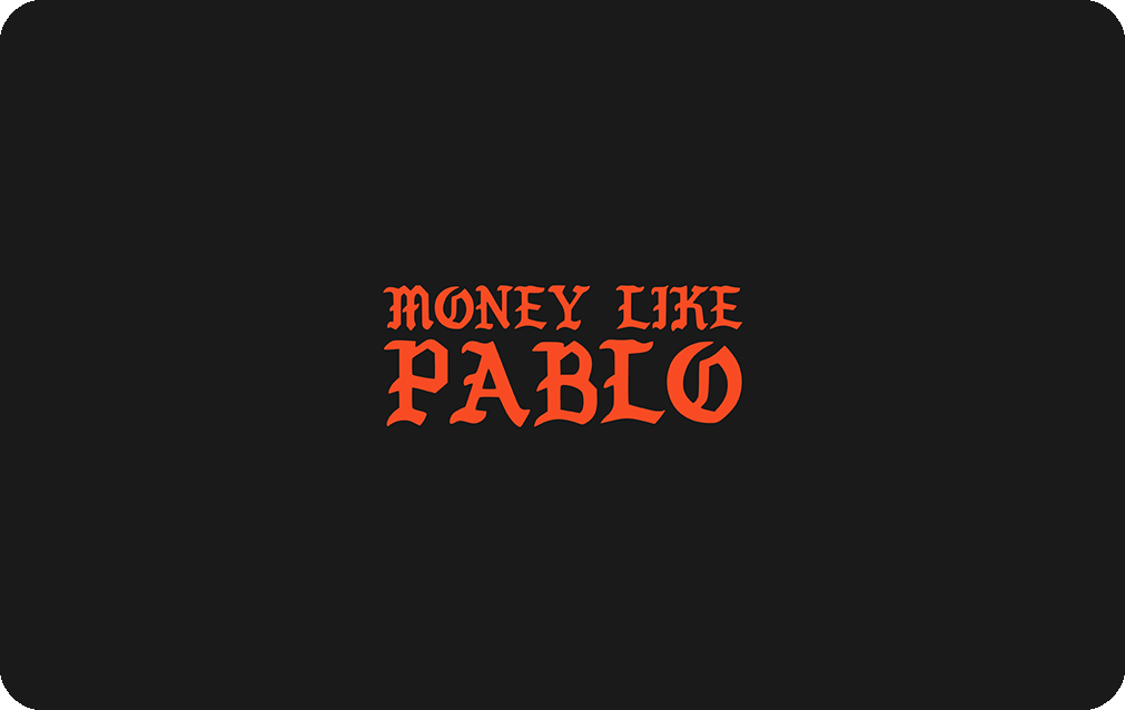 Money like Pablo