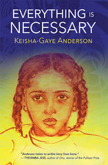 Everything Is Necessary by Keisha-Gaye Anderson