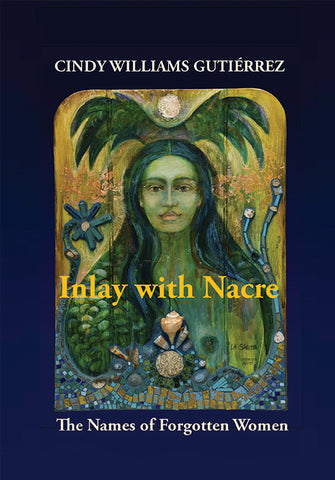 Inlay with Nacre: The Names of Forgotten Women by Cindy Williams Gutiérrez