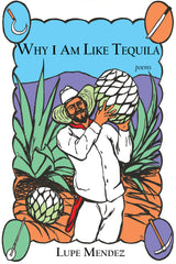 Why I Am Like Tequila by Lupe Mendez