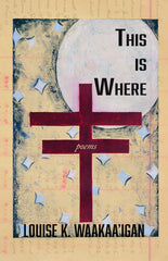 This is Where by Louise K. Waakaa'igan Pre-order