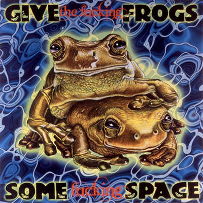 Give The Fucking Frogs Some Fucking Space