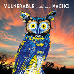 """Vulnerable is the New Macho"" (Owl #1)"