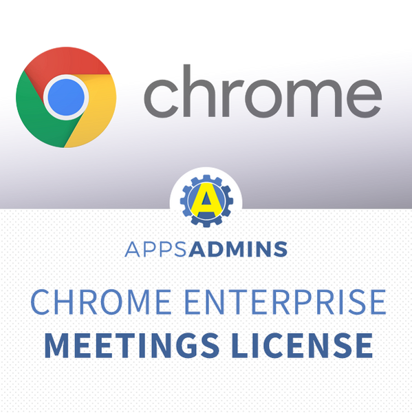 Chrome device management license for Meetings - NOT AVAILABLE