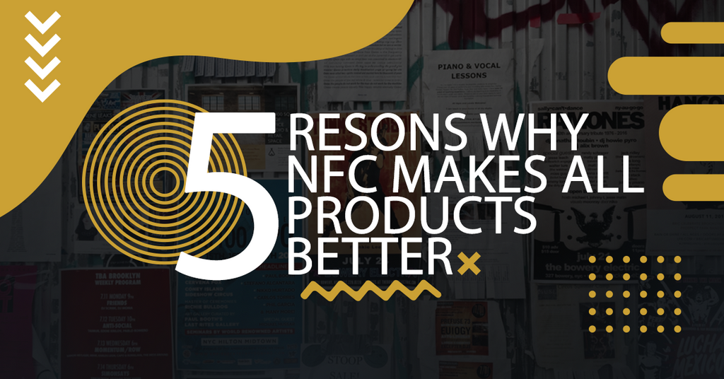 5 Reasons Why NFC Makes All Products Better