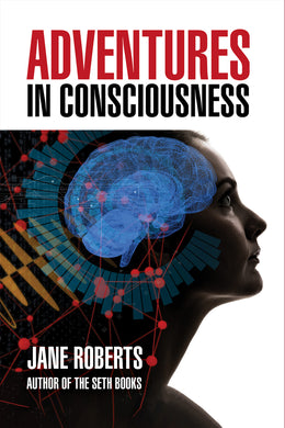 Adventures In Consciousness by Jane Roberts
