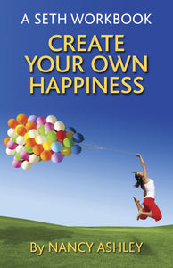 A Seth Workbook: Create Your Own Happiness<br> (New Release) by Nancy Ashley